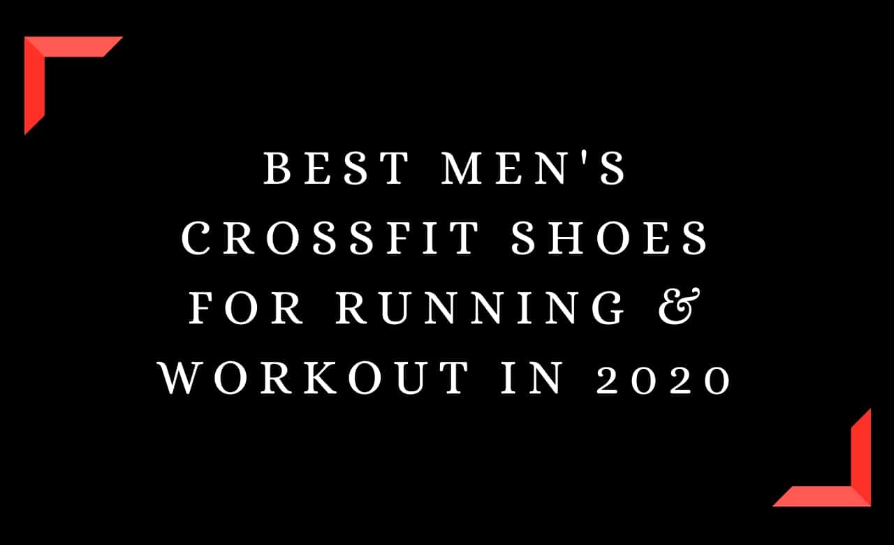 Best Men's Crossfit Shoes for Running & Workout In 2020