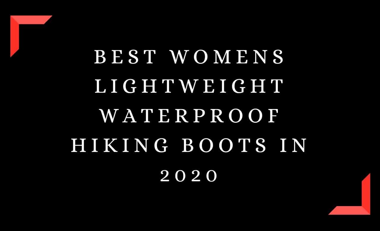 Best Womens Lightweight Waterproof Hiking Boots In 2020