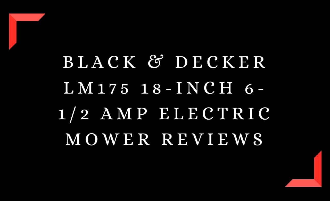 Black & Decker LM175 18-Inch 6-1/2 Amp Electric Mower Reviews