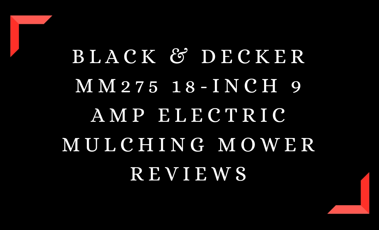 Black & Decker MM275 18-Inch 9 amp Electric Mulching Mower Reviews