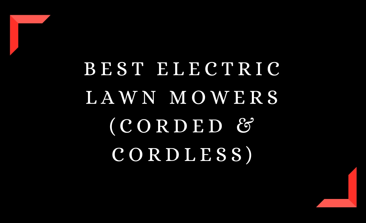 Best Electric Lawn Mowers (Corded & Cordless)