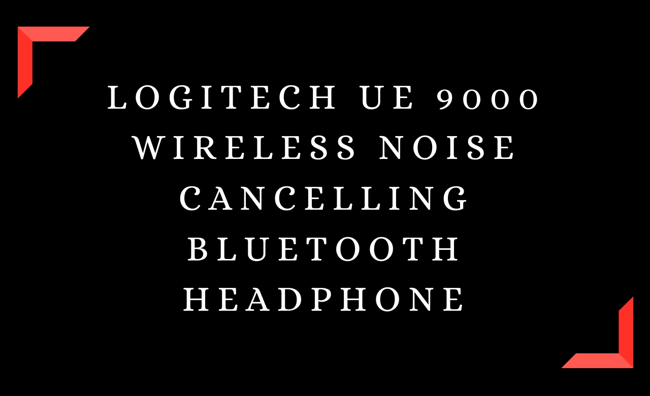 Logitech UE 9000 Wireless Noise Cancelling Bluetooth Headphone