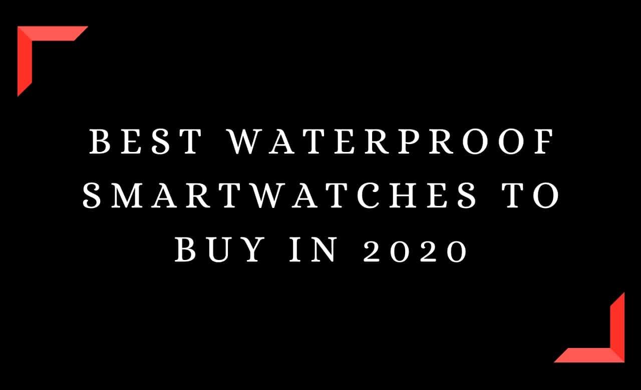 Best Waterproof Smartwatches To Buy In 2020