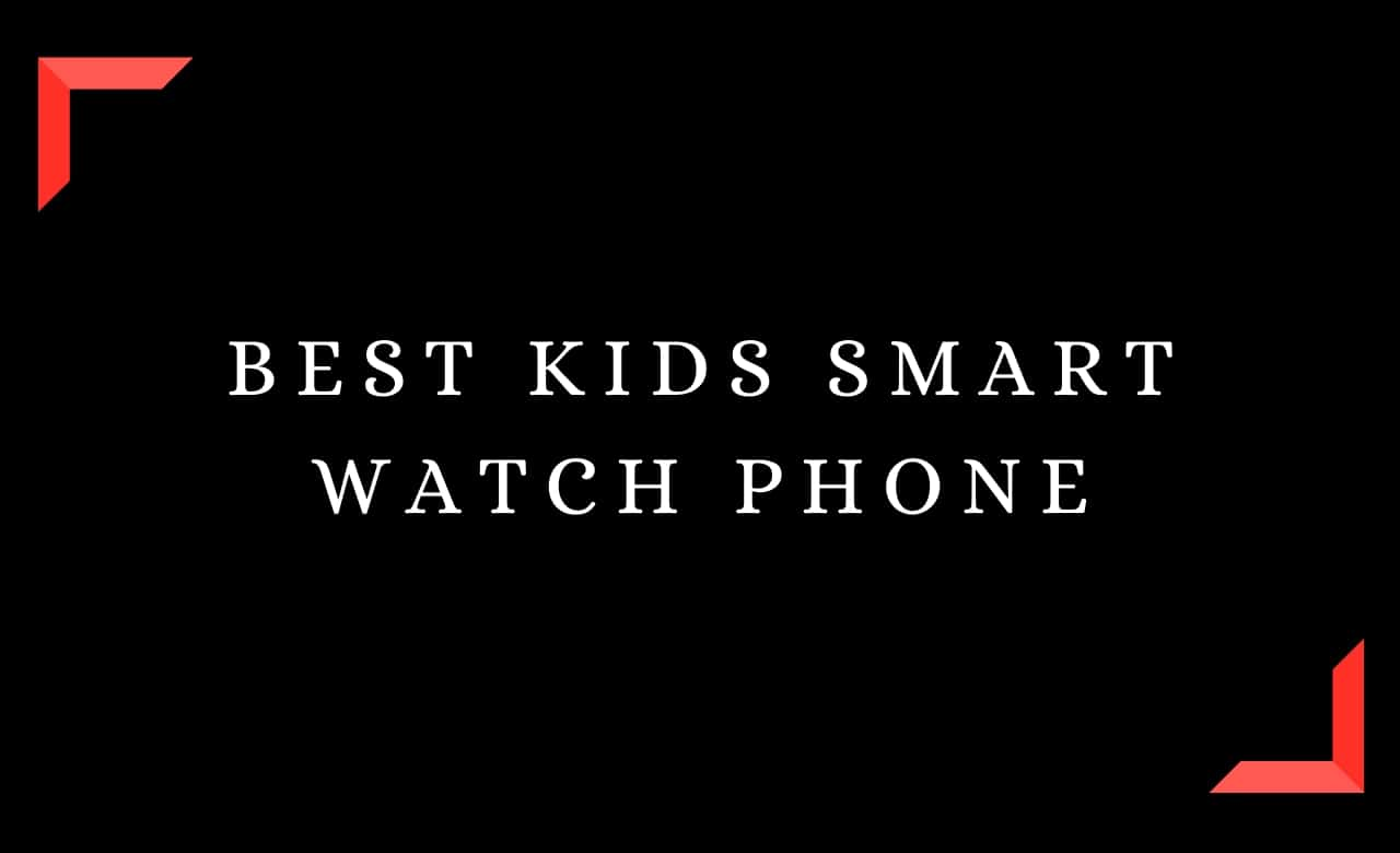 Best Kids Smart Watch Phone