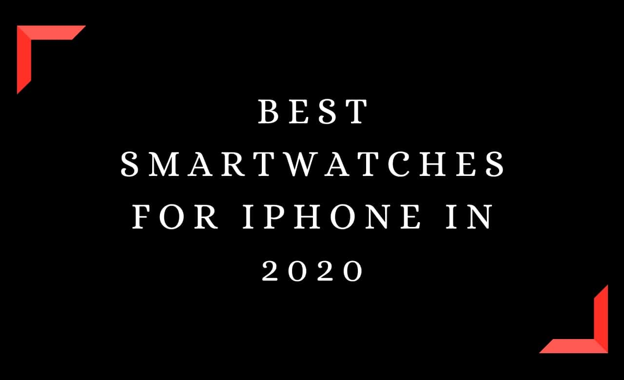 Best Smartwatches for iPhone In 2020