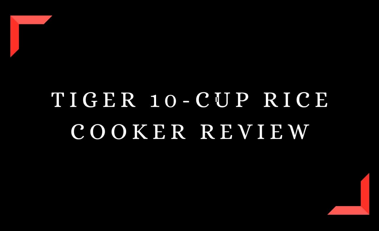 Tiger 10-Cup Rice Cooker Review