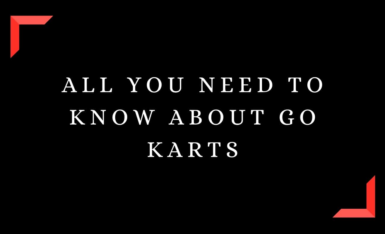 All You Need to Know About Go Karts