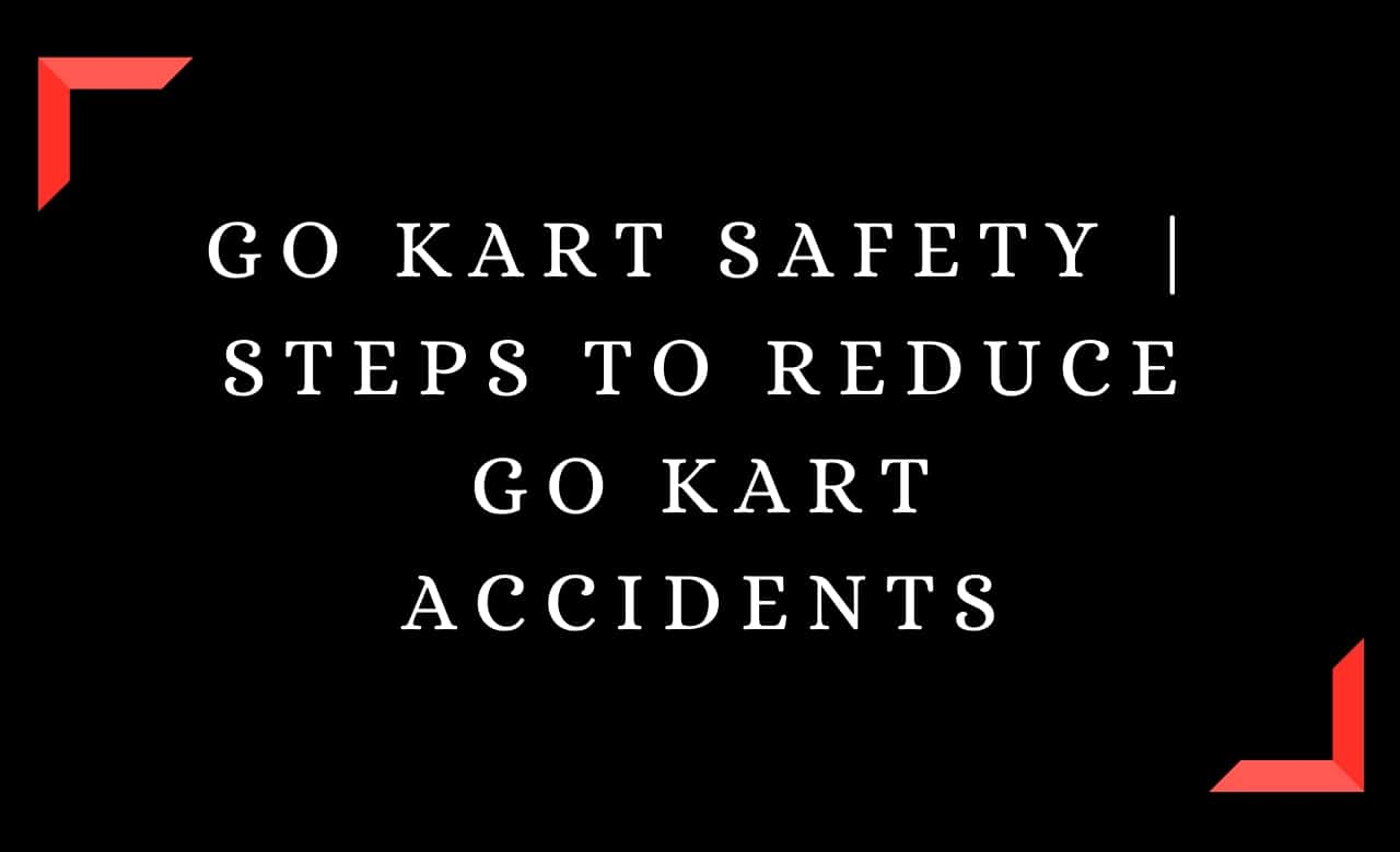 Go Kart Safety | Steps To Reduce Go Kart Accidents