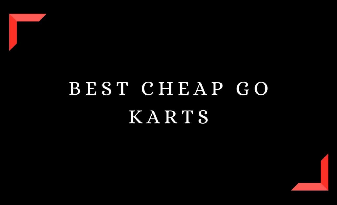 Best Cheap Go Karts