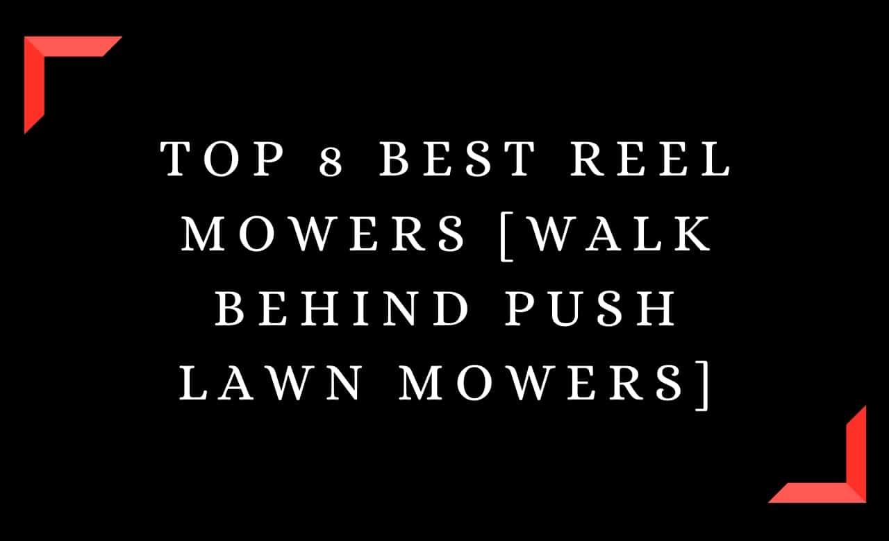 Top 8 Best Reel Mowers [Walk Behind Push Lawn Mowers]