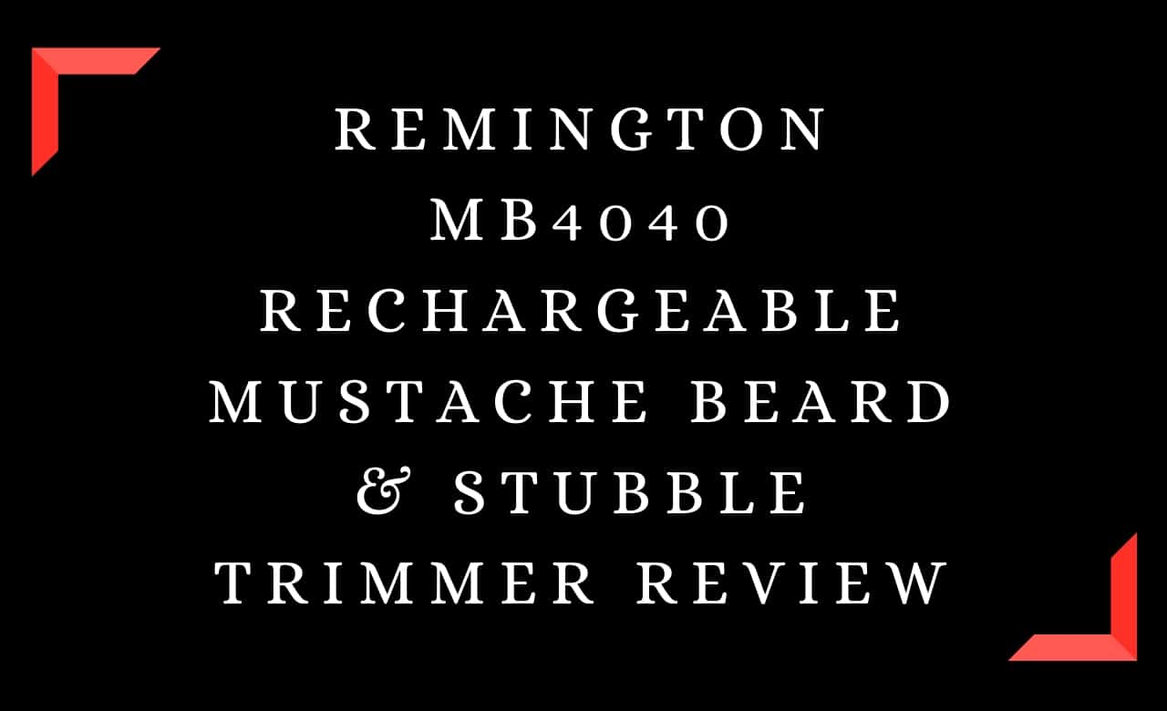 Remington MB4040 Rechargeable Mustache Beard & Stubble Trimmer Review
