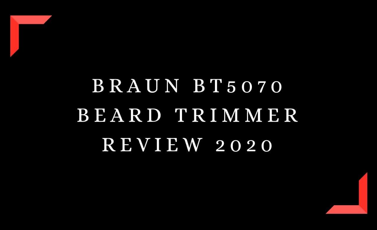 Braun BT5070 Beard Trimmer Review 2020
