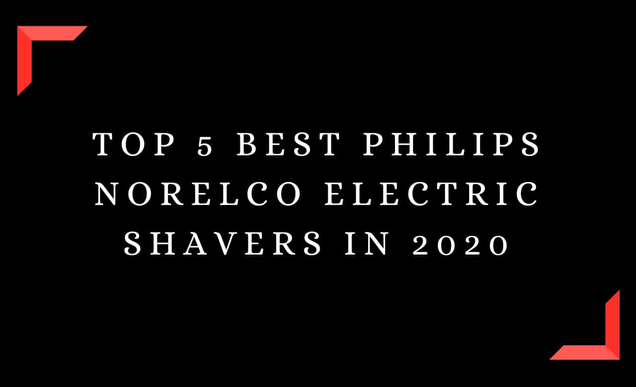 Top 5 Best Philips Norelco Electric Shavers In 2020