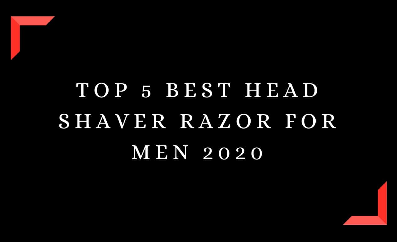 Top 5 Best Head Shaver Razor For Men 2020