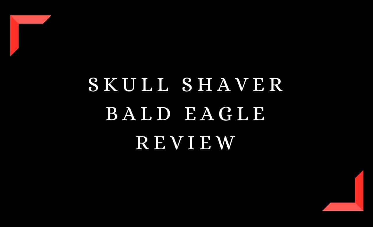 Skull Shaver Bald Eagle Review