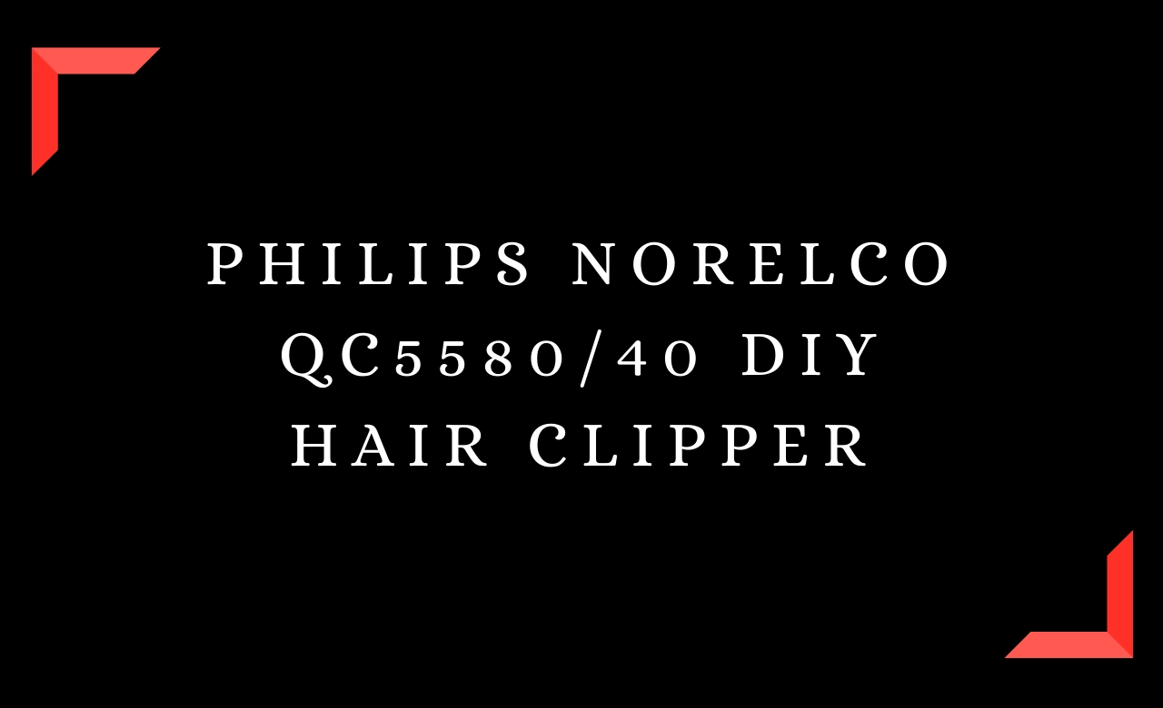 Philips Norelco QC5580/40 DIY Hair Clipper