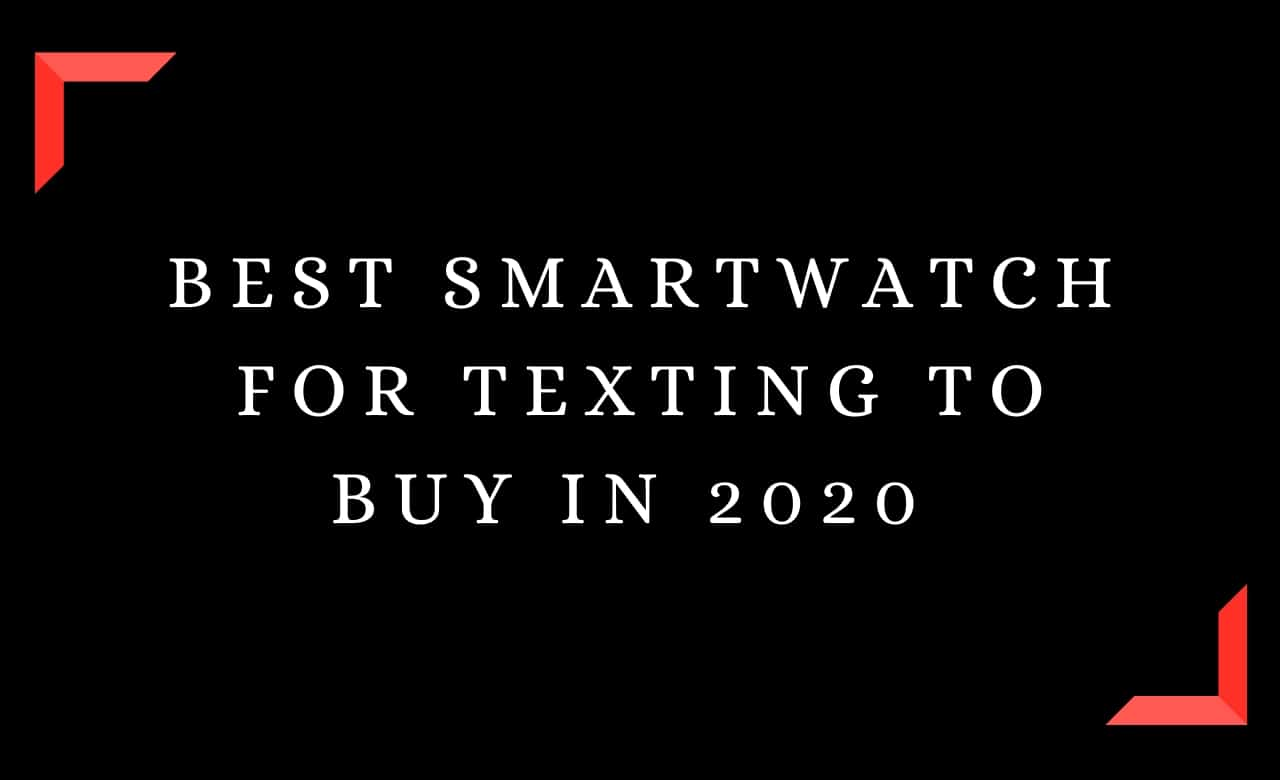 Best Smartwatch For Texting To Buy In 2020