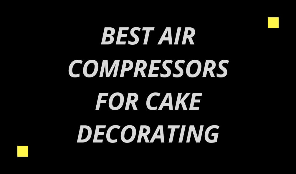 Best Air Compressor for Cake Decorating