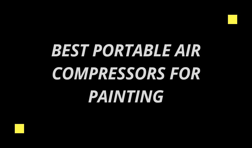 Best portable air compressor for painting
